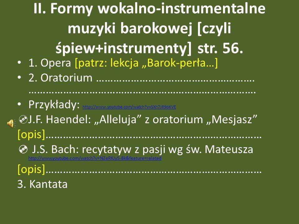 II. Formy wokalno-instrumentalne muzyki barokowej [czyli śpiew+instrumenty] str. 56.